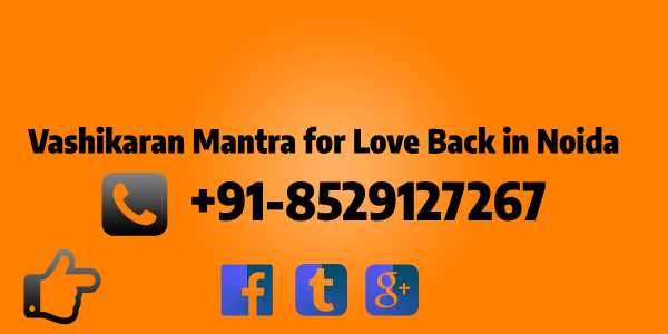 Vashikaran Mantra for Love Back in Noida