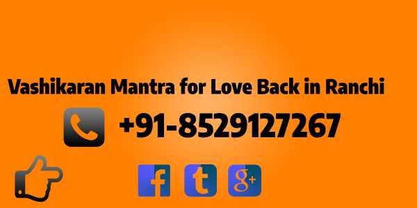 Vashikaran Mantra for Love Back in Ranchi