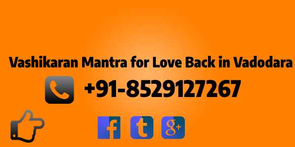Vashikaran Mantra for Love Back in Vadodara