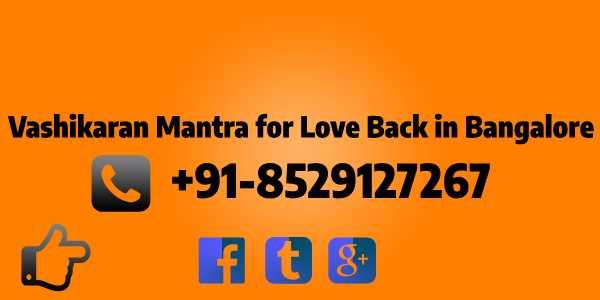 Vashikaran Mantra for Love Back in Bangalore
