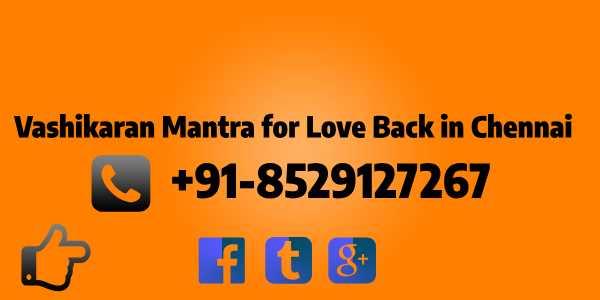 vashikaran mantra for love back in chennai