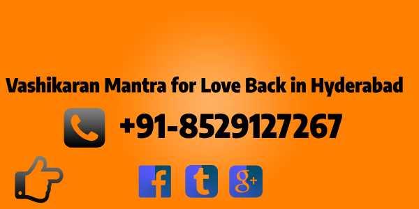 Vashikaran Mantra for Love Back in Hyderabad