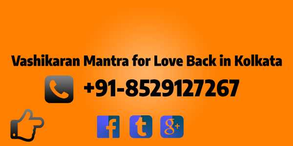 Vashikaran Mantra for Love Back in Kolkata