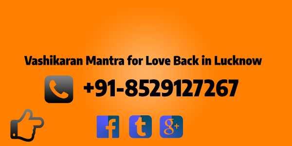Vashikaran Mantra for Love Back in Lucknow