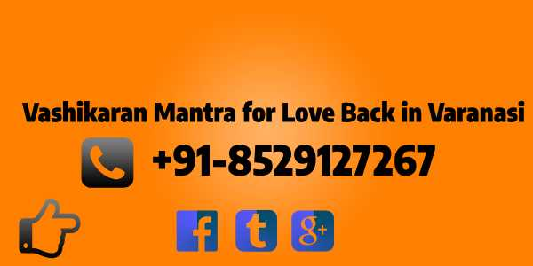 Vashikaran Mantra for Love Back in varanasi