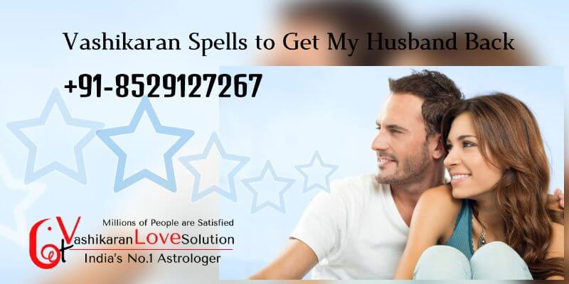 Vashikaran Spells to Get My Husband Back